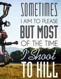Aim to please, shoot to kill #archery #bow #hunting More