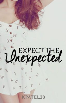 Expect The Unexpected (ON HOLD) [EDITING!]