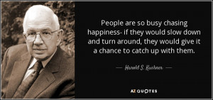 ... they would give it a chance to catch up with them. - Harold S. Kushner