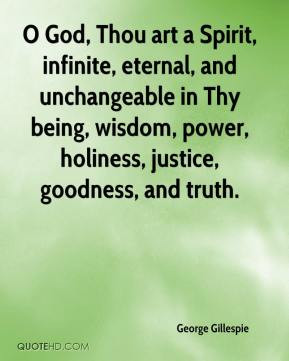 ... in Thy being, wisdom, power, holiness, justice, goodness, and truth