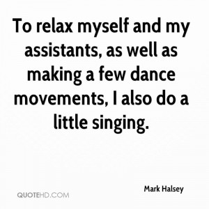 ... as well as making a few dance movements, I also do a little singing