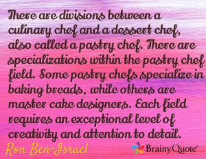 within the pastry chef field. Some pastry chefs specialize in baking ...