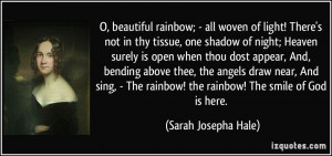 ... rainbow! the rainbow! The smile of God is here. - Sarah Josepha Hale