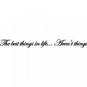 The best things in life....Wall Words Lettering Sayings Quotes Decals