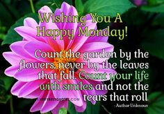 Monday Morning quotes, Count your life with smiles and not the tears ...
