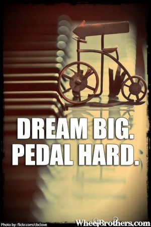 Dream Big Pedal hard | #quote #cycling #inspiration www.wheelbrothers ...