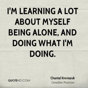 Chantal Kreviazuk - I'm learning a lot about myself being alone, and ...