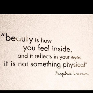 Beauty is how you feel inside and it reflect in your eyesit is not ...