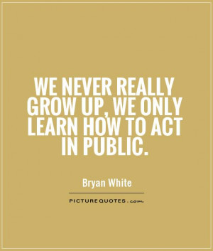 Growing Up Quotes Grow Up Quotes Bryan White Quotes