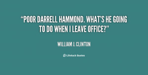 """Poor Darrell Hammond. What's he going to do when I leave office?"""""""