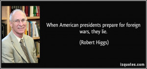 When American presidents prepare for foreign wars, they lie. - Robert ...