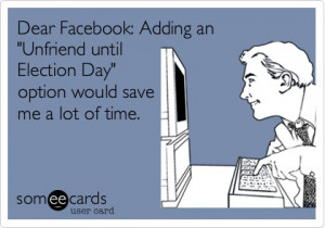 funny i wish they had a unfriend until election day button on facebook ...
