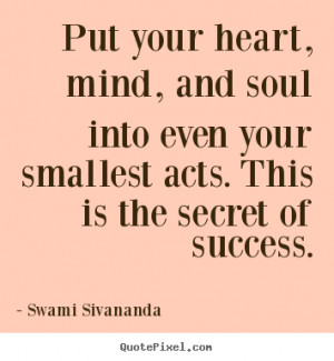 Success quote - Put your heart, mind, and soul into even your smallest ...