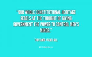 Our whole constitutional heritage rebels at the thought of giving ...
