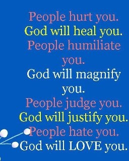 People hurt you. God will heal you...