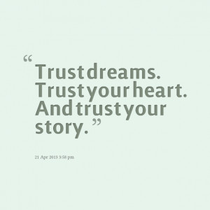 Quotes Picture: trust dreams trust your heart and trust your story