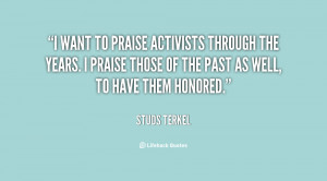 want to praise activists through the years. I praise those of the ...