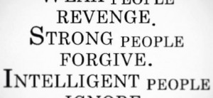 weak people revenge strong people forgive quote about weak people