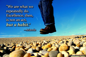 """Inspirational Quote: """"We are what we repeatedly do. Excellence, then ..."""