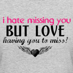 hate-missing-you-but-love-having-you-to-miss.png