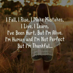... but I'm alive. I'm human, I'm not perfect but I'm thankful
