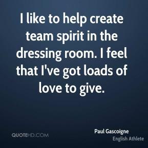 Paul Gascoigne - I like to help create team spirit in the dressing ...