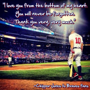 not sure of the exact quote from Chipper...this quote from www ...