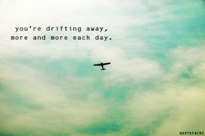 Drifting away quotes