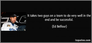 It takes two guys on a team to do very well in the end and be ...