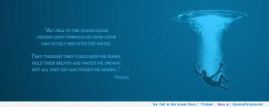 "As I fell to the ocean floor…"" -Tristam"