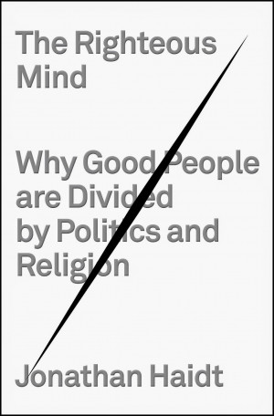 ... Why Good People Are Divided by Politics and Religion by Jonathan Haidt
