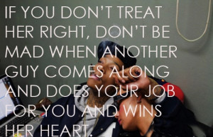 if-you-dont-treat-her-right-dont-be-mad-when-another-guy-comes-along ...