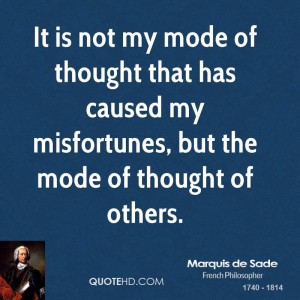 It is not my mode of thought that has caused my misfortunes, but the ...