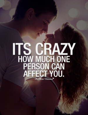 Love Quotes for Her - Its crazy how much one person can affect you