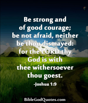 Be Strong And Of Good Courage Be Not Afraid, Neither Be Thou Dismayed ...