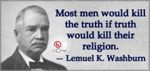 ... kill the truth if truth would kill their religion. Lemuel K. Washburn