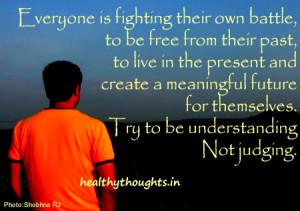 Everyone is fighting their own battle, to be free from their past, to ...