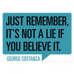 CafePress > Wall Art > Posters > Seinfeld: George Lie Quote Poster