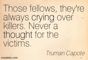 ... They're Always Crying Over Killers. Never a Thought For The Victims