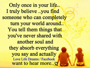 Only once in your life, I truly believe, you find someone who can ...