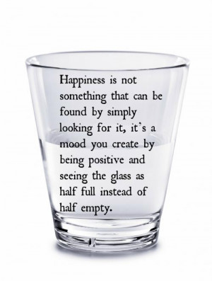... positive and seeing the glass as half full instead of half empty