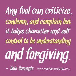 Any fool can criticize and complain but it takes character