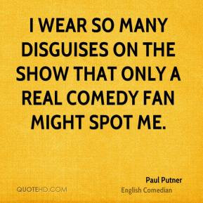 Paul Putner - I wear so many disguises on the show that only a real ...
