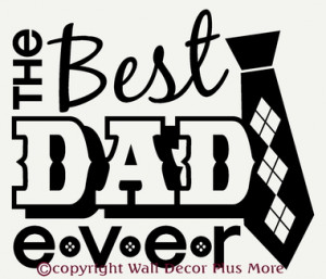 Home Family Sayings The Best Dad Ever Father's Day Wall Decal Quote