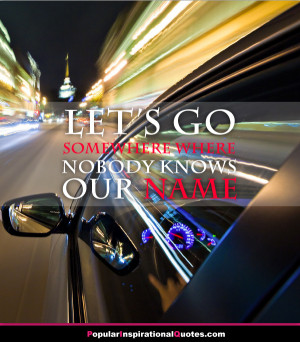 lets go somewhere where nobody knows our name quote with image