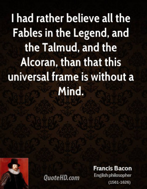 had rather believe all the Fables in the Legend, and the Talmud, and ...