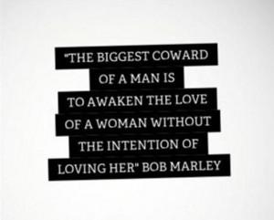Love quotes the biggest coward bob marley
