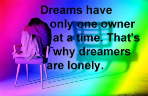 ... one owner at a time thats why dreamers are lonely loneliness quote