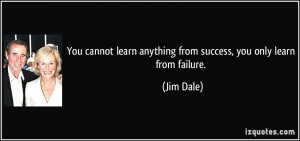 quote-you-cannot-learn-anything-from-success-you-only-learn-from ...
