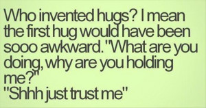 Funny Quotes About Hug - Why Are You Holding Me